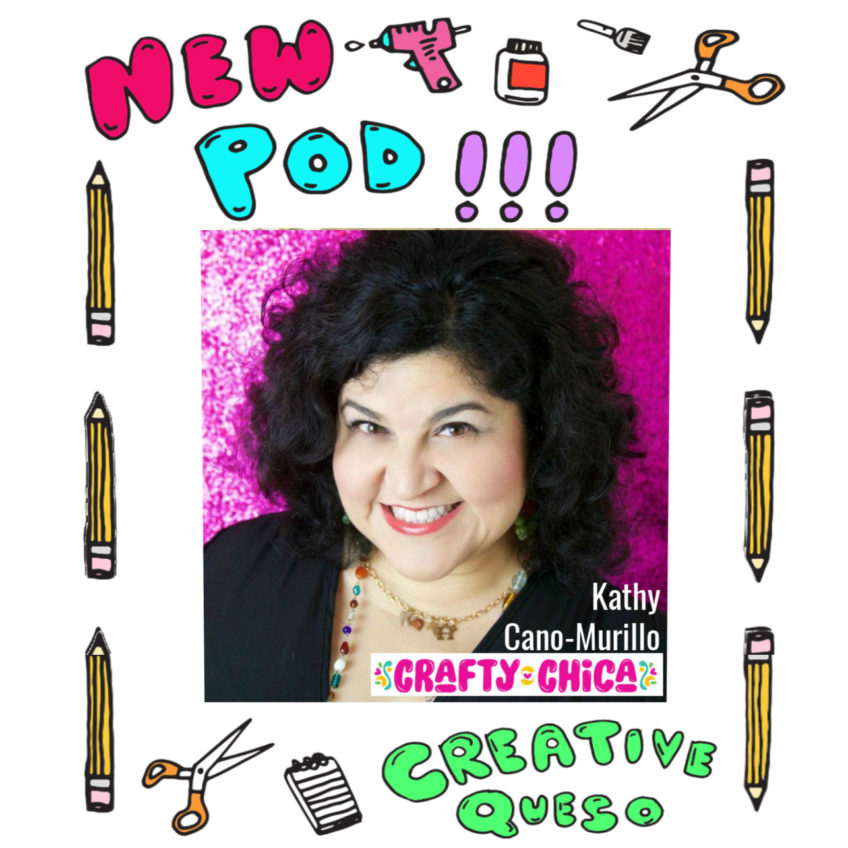Kathy Cano Murillo of the Crafty Chica on the Creative Queso Podcast