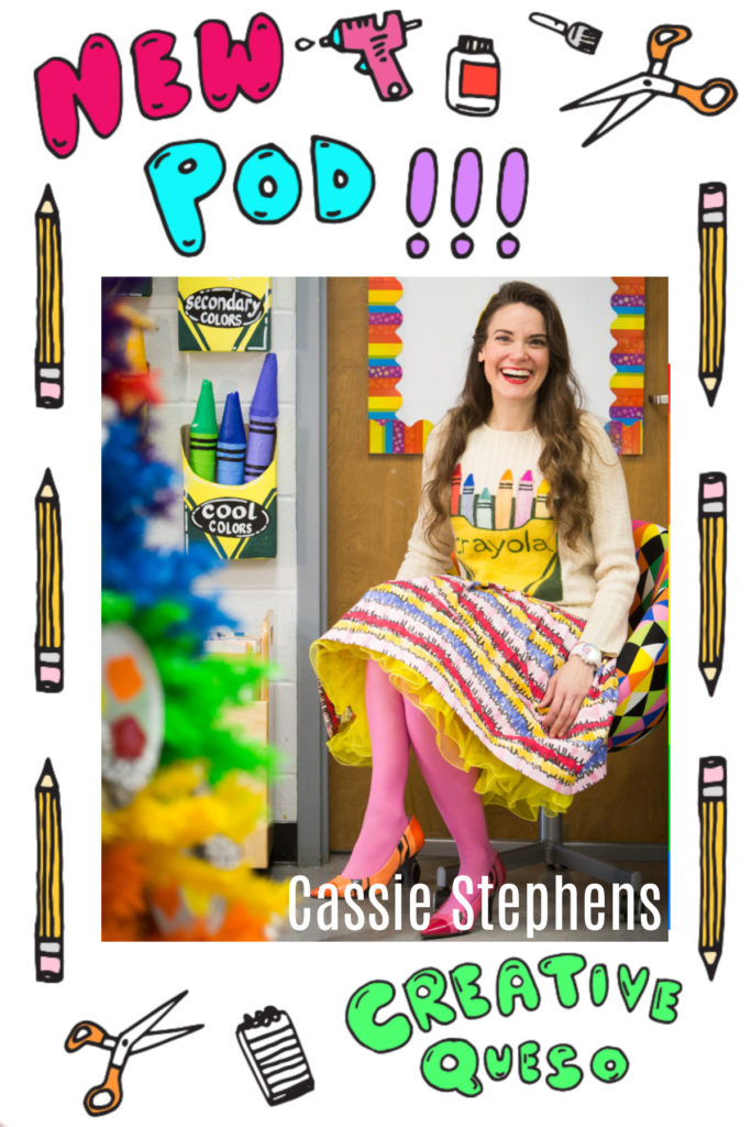 Cassie Stephens Art Teacher extraordinaire on the Creative Queso Podcast with Host Jennifer Perkins